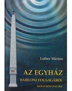 Az egyház babiloni fogságáról szóló könyvecske - Luther Márton