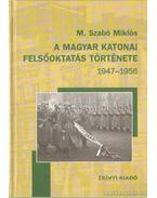 A magyar katonai felsőoktatás története 1947-1956 - M. Szabó Miklós