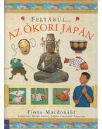 Feltárul... Az ókori Japán - Macdonald, Fiona
