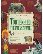 Történelem gyermekszemmel - Macdonald, Fiona