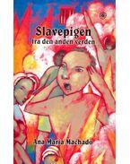 Slavepigen fra den anden verden - MACHADO, ANA MARIA