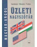 Magyar-Angol üzleti nagyszótár - Futász Dezső, Dieter Wessels, Dieter Hamblock