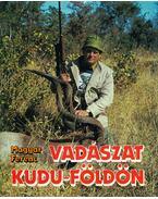 Vadászat Kudu-földön - Magyar Ferenc