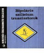 Bipoláris szilícium tranzisztorok - Magyari Béla