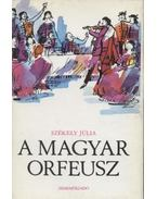 A magyar Orfeusz - Székely Júlia