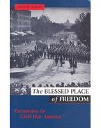 The Blessed Place of Freedom – Europeans in Civil War America - MAHIN, DEAN B,