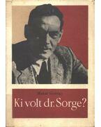 Ki volt dr. Sorge? - Makai György