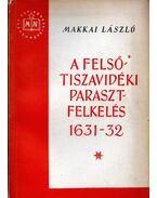 A felsőtiszavidéki parasztfelkelés 1631-1632 - Makkai László