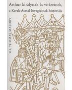 Arthur királynak és vitézeinek, a Kerek Asztal lovagjainak históriája - Malory, Sir Thomas