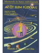 Az öt elem fúziója I. - Maneewan Chia, Mantak Chia