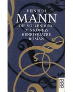 Die Vollendung des Königs Henri Quatre - Mann, Heinrich