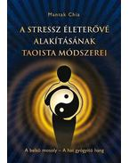A stressz életerővé alakításának taoista módszerei - Mantak Chia