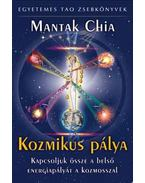 Kozmikus pálya - Kapcsoljuk össze a belső energiapályát a kozmosszal - Mantak Chia