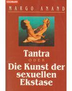 Tantra oder Die Kunst der sexuellen Ekstase - Margo Anand
