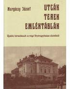 Utcák, terek, emléktáblák IV. (dedikált) - Margócsy József