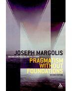 Pragmatism Without Foundations - MARGOLIS, JOSEPH