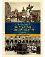A kolozsvári/szegedi Ferencz József Tudományegyetem 1872-1940 - Marjanucz László