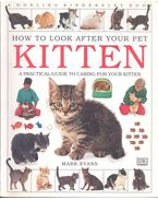 How to Look After Your Pet Kitten - A Practical Guide to Caring for Your Kitten -  MARK EVANS