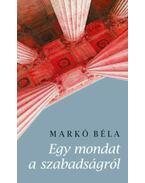 Egy mondat a szabadságról - Markó Béla
