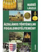 Általános történelmi fogalomgyűjtemény - Markó László