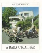 A Baba utcai ház - Markovics Ferenc
