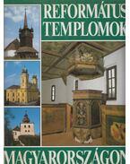 Református templomok Magyarországon - Marosi Ernő, Dercsényi Balázs, Hegyi Gábor, Déri Erzsébet, Takács Béla