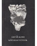 Árpád-kori Kőfaragványok (dedikált) - Marosi Ernő, Magyar Kálmán, Nagy Emese, Tóth Melinda, Wehli Tünde