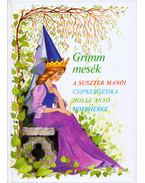 A suszter manói / Csipkerózsika / Holle anyó / Hófehérke - Marosiné Horváth Erzsébet, Grimm