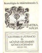 Hermetika, mágia - Maróth Miklós, Fröhlich Ida, Pál József, Szőnyi György Endre