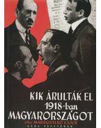 Kik árulták el 1918-ban Magyarországot? (reprint) - Marschalkó Lajos