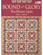 Bound for Glory: Five Patriotic Quilts - MARTIN, NANCY J,