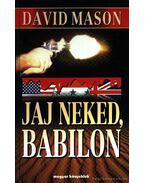 Jaj neked, Babilon - Mason, David