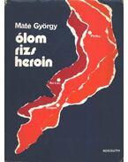Ólom, rizs, heroin - Máté György
