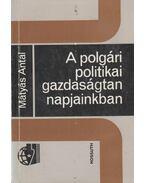 A polgári politikai gazdaságtan napjainkban - Mátyás Antal
