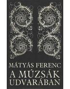 A múzsák udvarában - Mátyás Ferenc