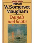 Damals und heute - Maugham, W. Somerset