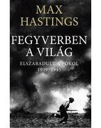 Fegyverben a világ - Max Hastings