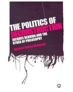 The Politics of Deconstruction – Jacques Derrida and the Other of Philosophy - McQUILLAN, MARTIN