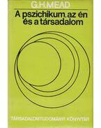A pszichikum, az én és a társadalom - Mead, George Herbert