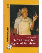 A must és a bor egyszerű kezelése - Mercz Árpád