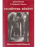 Felnőttek között - Mérei Ferenc, F. Várkonyi Zsuzsa