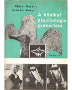A klinikai pszichológia gyakorlata - Mérei Ferenc, Szakács Ferenc