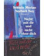 Nicht mit dir und nicht ohne dich - MERIAN, SVENDE – NEY, NORBERT (edt)