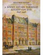 A Szent István Társulat százötven éve 1848-1998 - Mészáros István