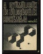 A gyümölcsök és zöldségfélék biokémiája - Metlickij, Lev Vlagyimirovics