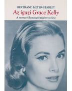 Az igazi Grace Kelly - Meyer-Stabley, Bertrand