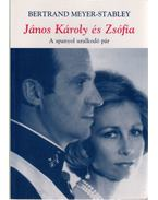 János Károly és Zsófia - Meyer-Stabley, Bertrand