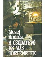A csodatevő és más történetek (dedikált) - Mezei András