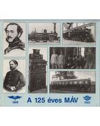 A 125 éves MÁV (dedikált) - Mezei István, Koltai Mariann, Dr. Csiba József