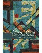Magyar, európai, modern - Válogatott írások - Mezei Ottó